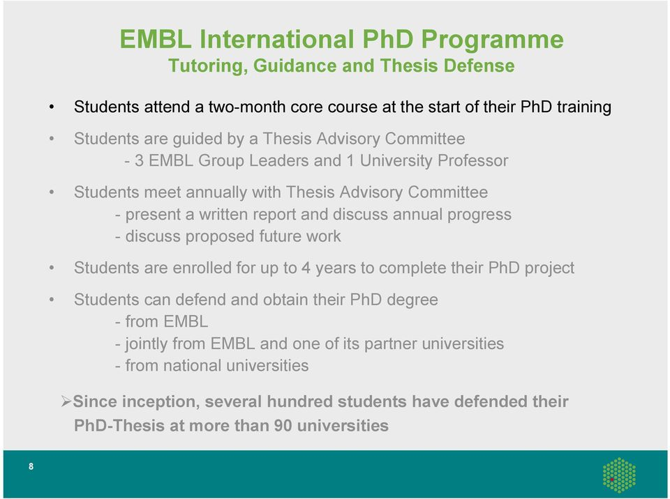 progress - discuss proposed future work Students are enrolled for up to 4 years to complete their PhD project Students can defend and obtain their PhD degree - from EMBL -