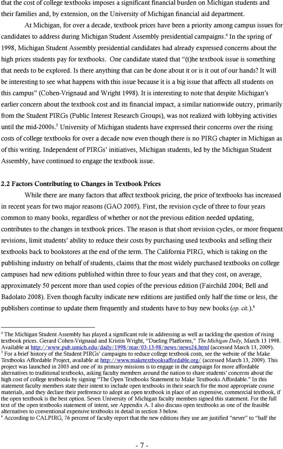 4 In the spring of 1998, Michigan Student Assembly presidential candidates had already expressed concerns about the high prices students pay for textbooks.