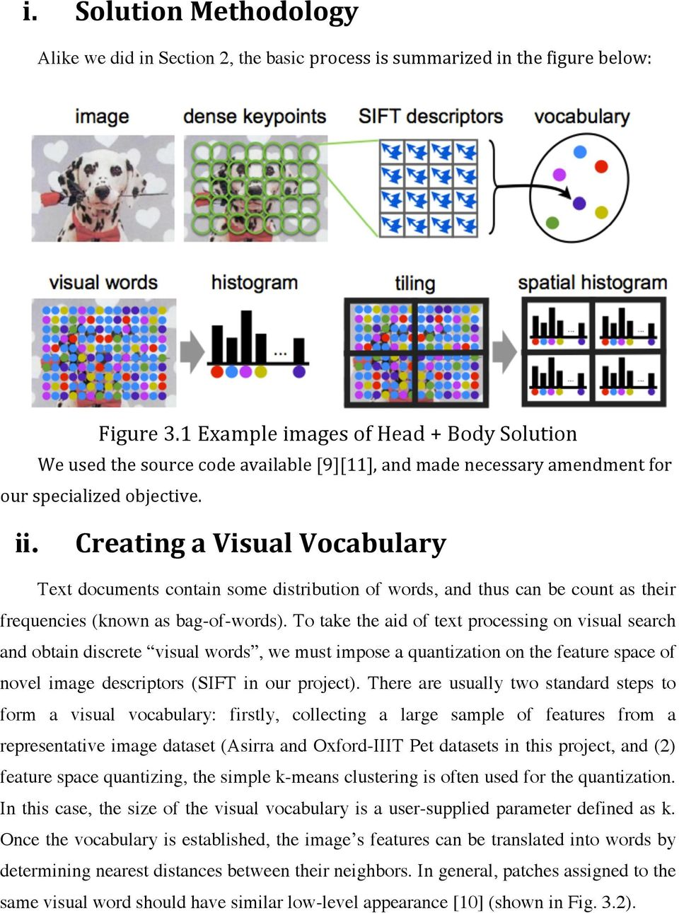 Creating a Visual Vocabulary Text documents contain some distribution of words, and thus can be count as their frequencies (known as bag-of-words).