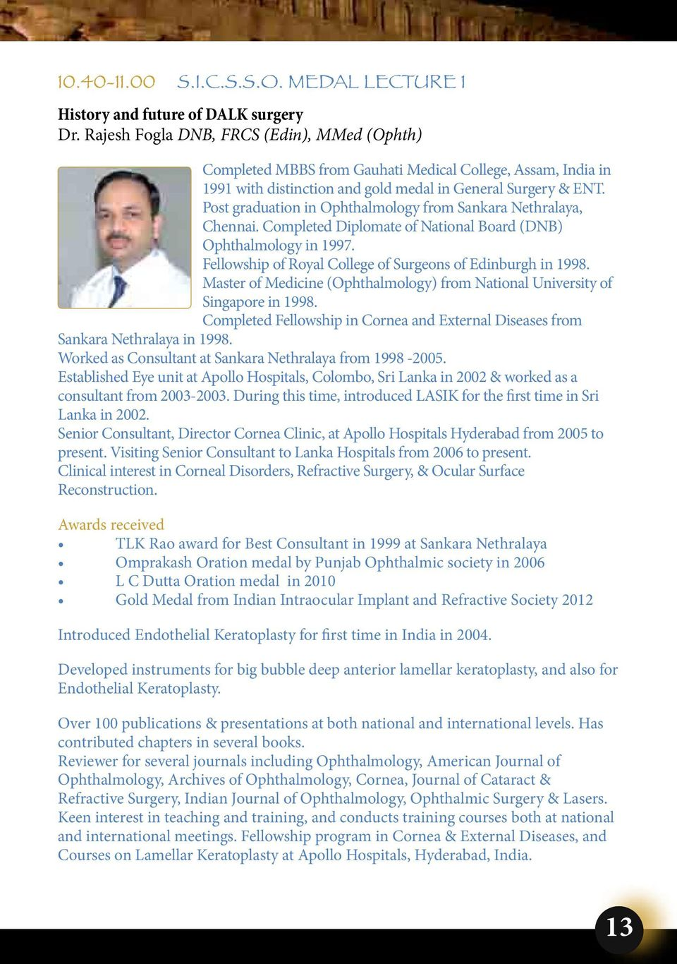 Post graduation in Ophthalmology from Sankara Nethralaya, Chennai. Completed Diplomate of National Board (DNB) Ophthalmology in 1997. Fellowship of Royal College of Surgeons of Edinburgh in 1998.