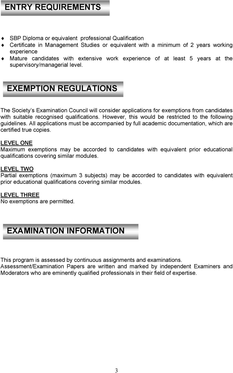 EXEMPTION REGULATIONS The Society s Examination Council will consider applications for exemptions from candidates with suitable recognised qualifications.
