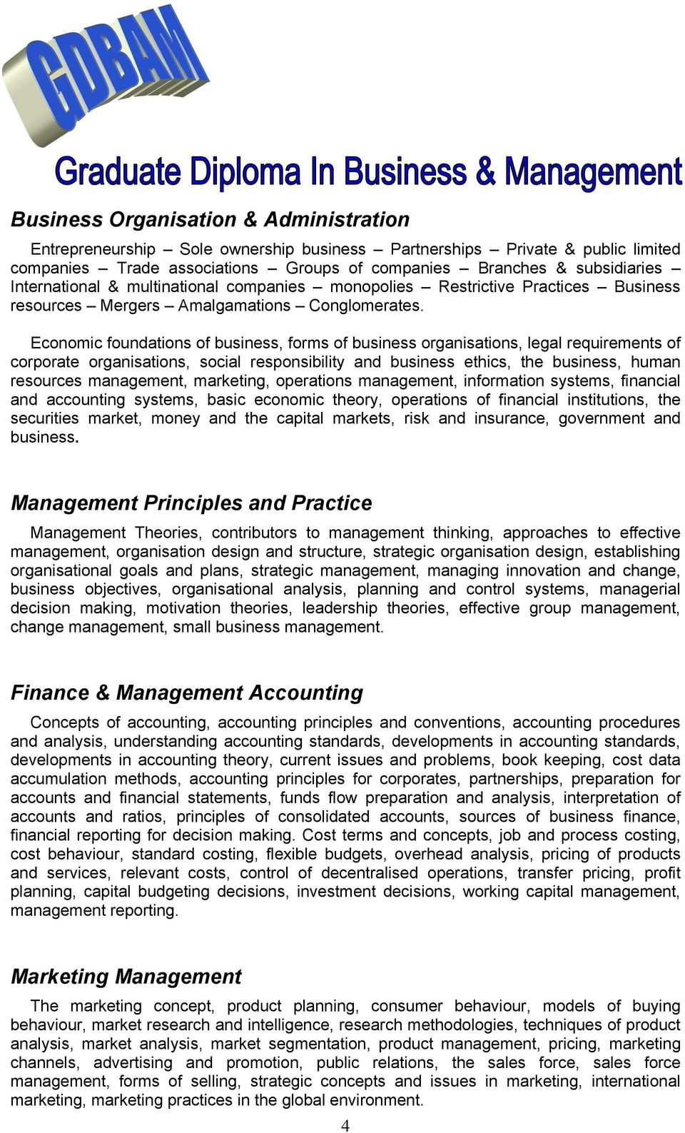 Economic foundations of business, forms of business organisations, legal requirements of corporate organisations, social responsibility and business ethics, the business, human resources management,