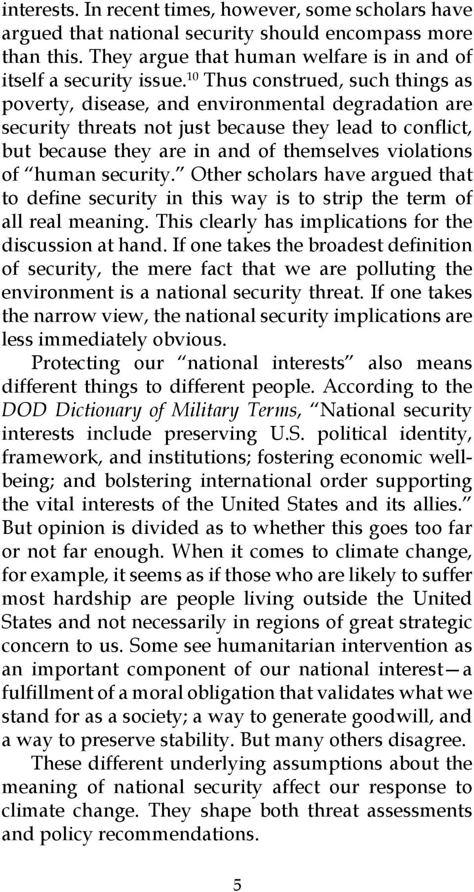 human security. Other scholars have argued that to define security in this way is to strip the term of all real meaning. This clearly has implications for the discussion at hand.