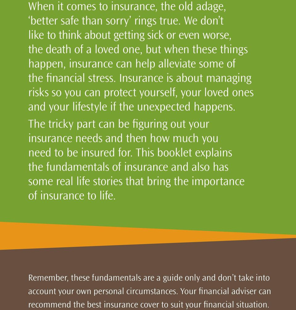 Insurance is about managing risks so you can protect yourself, your loved ones and your lifestyle if the unexpected happens.