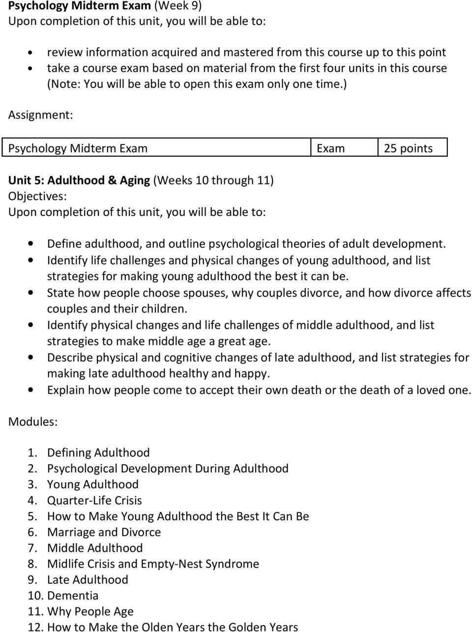 ) Assignment: Psychology Midterm Exam Exam 25 points Unit 5: Adulthood & Aging (Weeks 10 through 11) Define adulthood, and outline psychological theories of adult development.