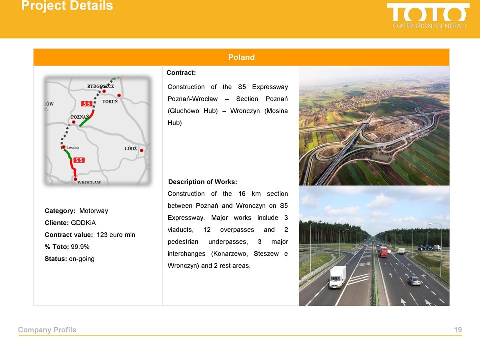 9% Status: on-going Description of Works: Construction of the 16 km section between Poznań and Wronczyn on S5