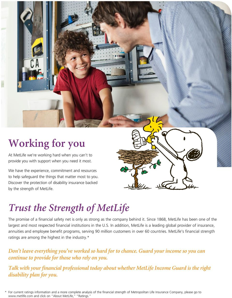 Trust the Strength of MetLife The promise of a financial safety net is only as strong as the company behind it.