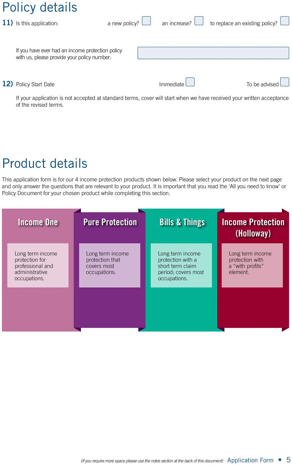 will start when we have received your written acceptance of the revised terms. Product details This application form is for our 4 income protection products shown below.