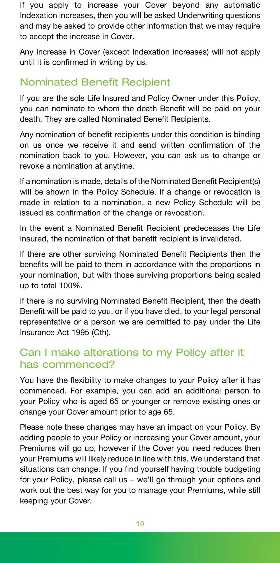 Nominated Benefit Recipient If you are the sole Life Insured and Policy Owner under this Policy, you can nominate to whom the death Benefit will be paid on your death.