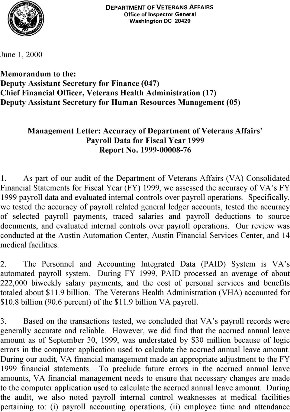 As part of our audit of the Department of Veterans Affairs (VA) Consolidated Financial Statements for Fiscal Year (FY) 1999, we assessed the accuracy of VA s FY 1999 payroll data and evaluated
