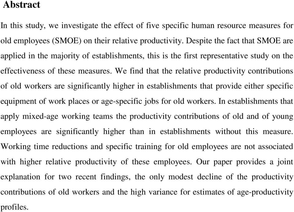 We find that the relative productivity contributions of old workers are significantly higher in establishments that provide either specific equipment of work places or age-specific jobs for old