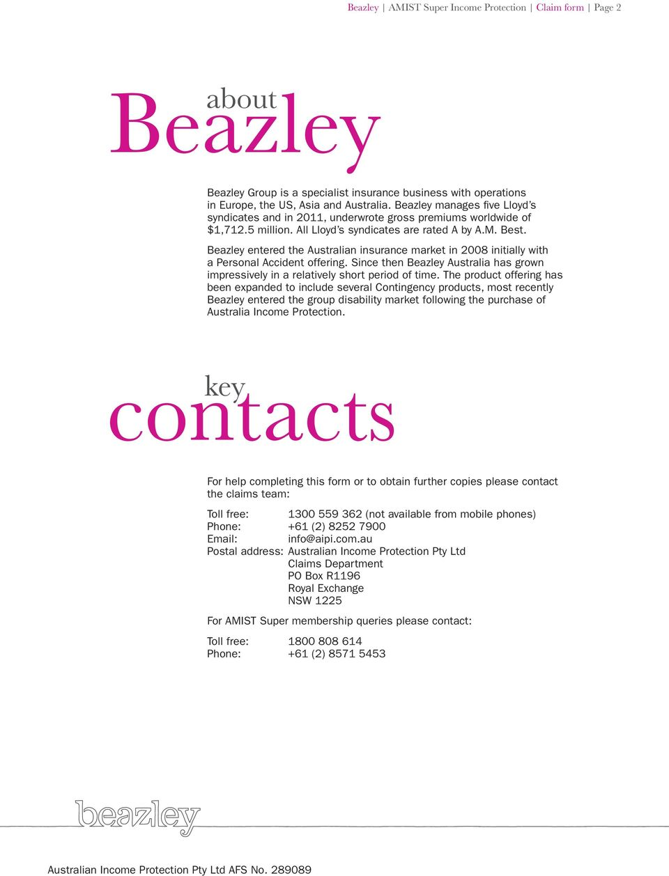 Beazley entered the Australian insurance market in 2008 initially with a Personal Accident offering. Since then Beazley Australia has grown impressively in a relatively short period of time.