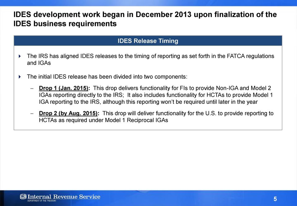 2015): This drop delivers functionality for FIs to provide Non-IGA and Model 2 IGAs reporting directly to the IRS; It also includes functionality for HCTAs to provide Model 1 IGA