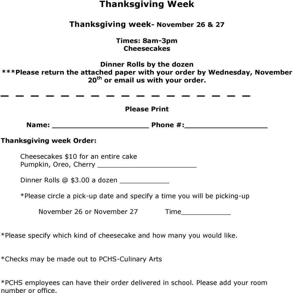 _ Please Print Name: Phone #: Thanksgiving week Order: Cheesecakes $10 for an entire cake Pumpkin, Oreo, Cherry Dinner Rolls @ $3.