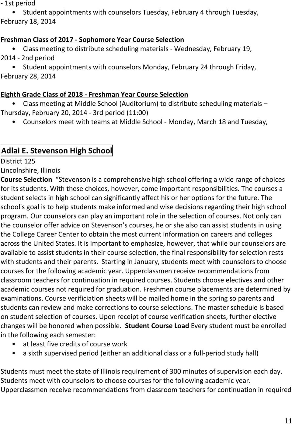 Course Selection Class meeting at Middle School (Auditorium) to distribute scheduling materials Thursday, February 20, 2014-3rd period (11:00) Counselors meet with teams at Middle School - Monday,