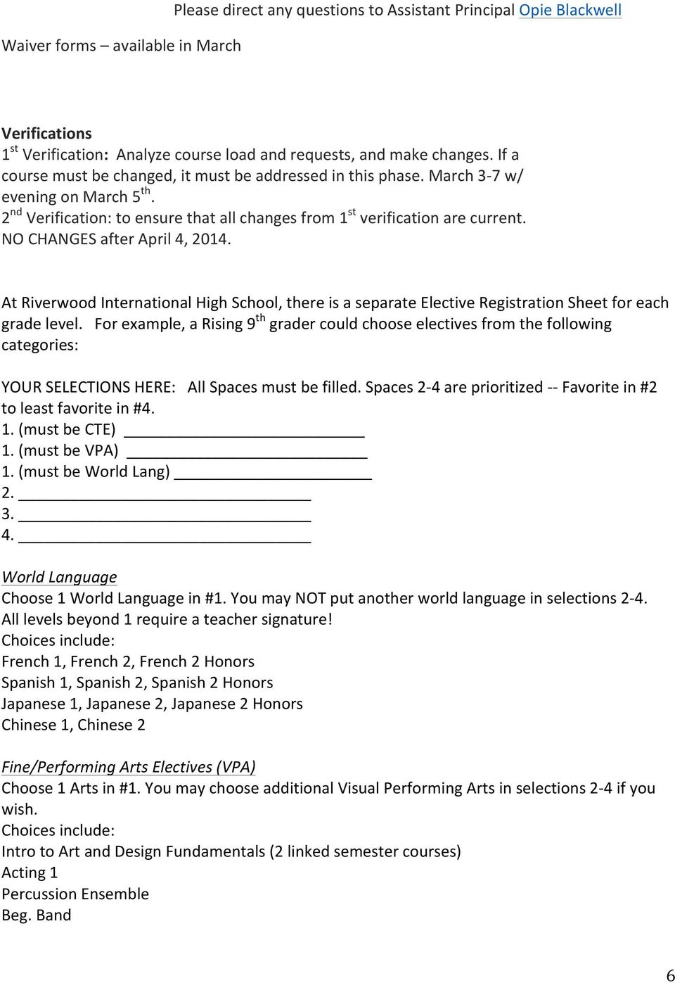 NO CHANGES after April 4, 2014. At Riverwood International High School, there is a separate Elective Registration Sheet for each grade level.