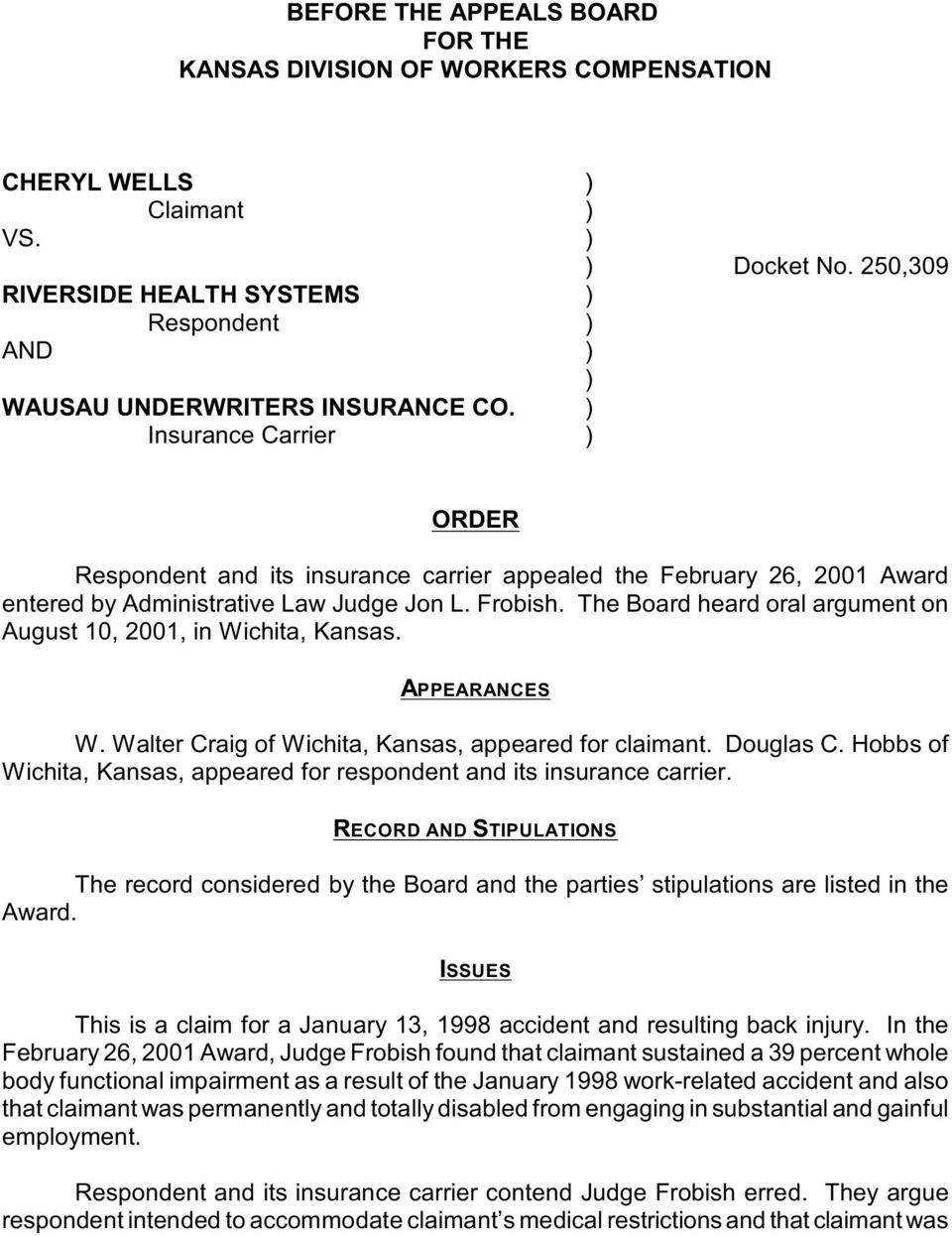 ) Insurance Carrier ) ORDER Respondent and its insurance carrier appealed the February 26, 2001 Award entered by Administrative Law Judge Jon L. Frobish.