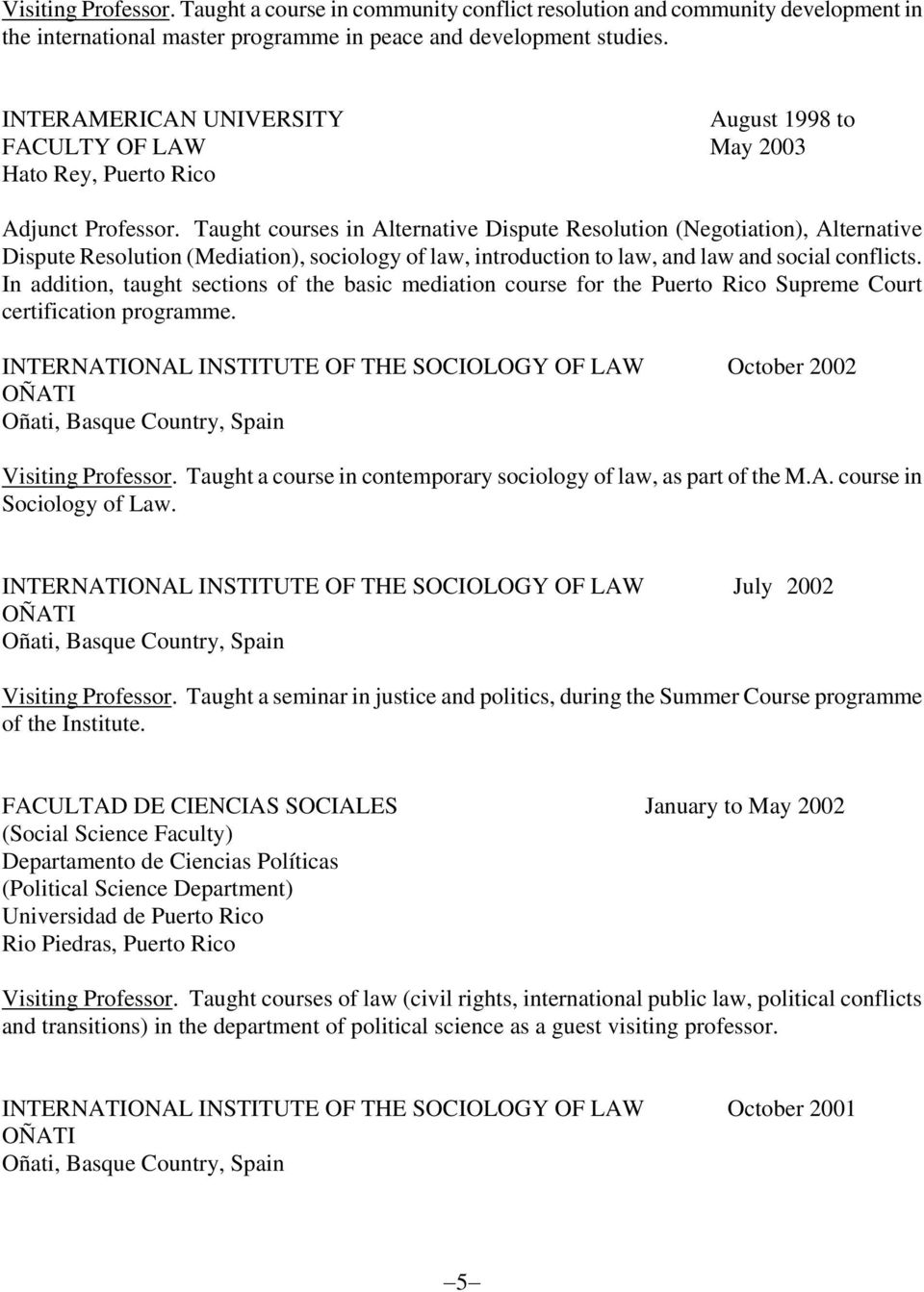 Taught courses in Alternative Dispute Resolution (Negotiation), Alternative Dispute Resolution (Mediation), sociology of law, introduction to law, and law and social conflicts.