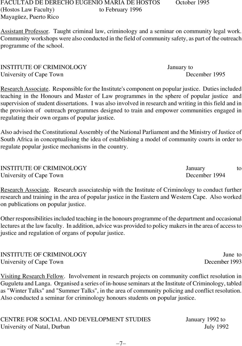 INSTITUTE OF CRIMINOLOGY January to University of Cape Town December 1995 Research Associate. Responsible for the Institute's component on popular justice.