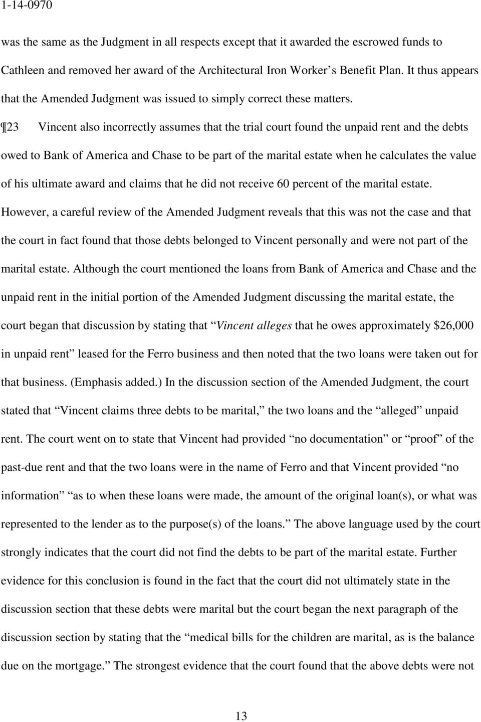 23 Vincent also incorrectly assumes that the trial court found the unpaid rent and the debts owed to Bank of America and Chase to be part of the marital estate when he calculates the value of his
