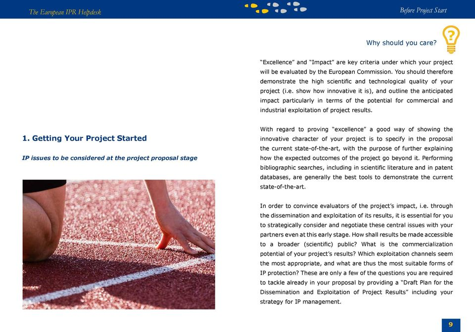 1. Getting Your Project Started IP issues to be considered at the project proposal stage With regard to proving excellence a good way of showing the innovative character of your project is to specify