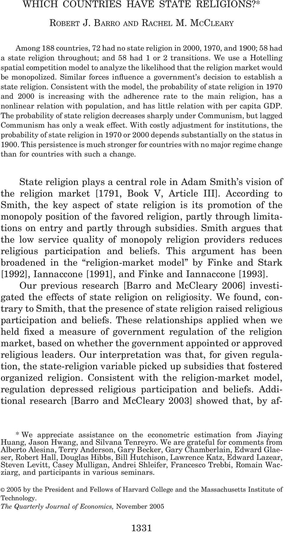 We use a Hotelling spatial competition model to analyze the likelihood that the religion market would be monopolized. Similar forces influence a government s decision to establish a state religion.