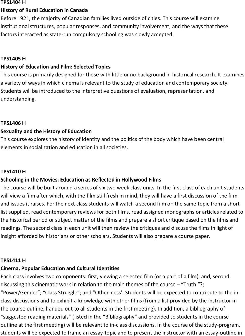 TPS1405 H History of Education and Film: Selected Topics This course is primarily designed for those with little or no background in historical research.