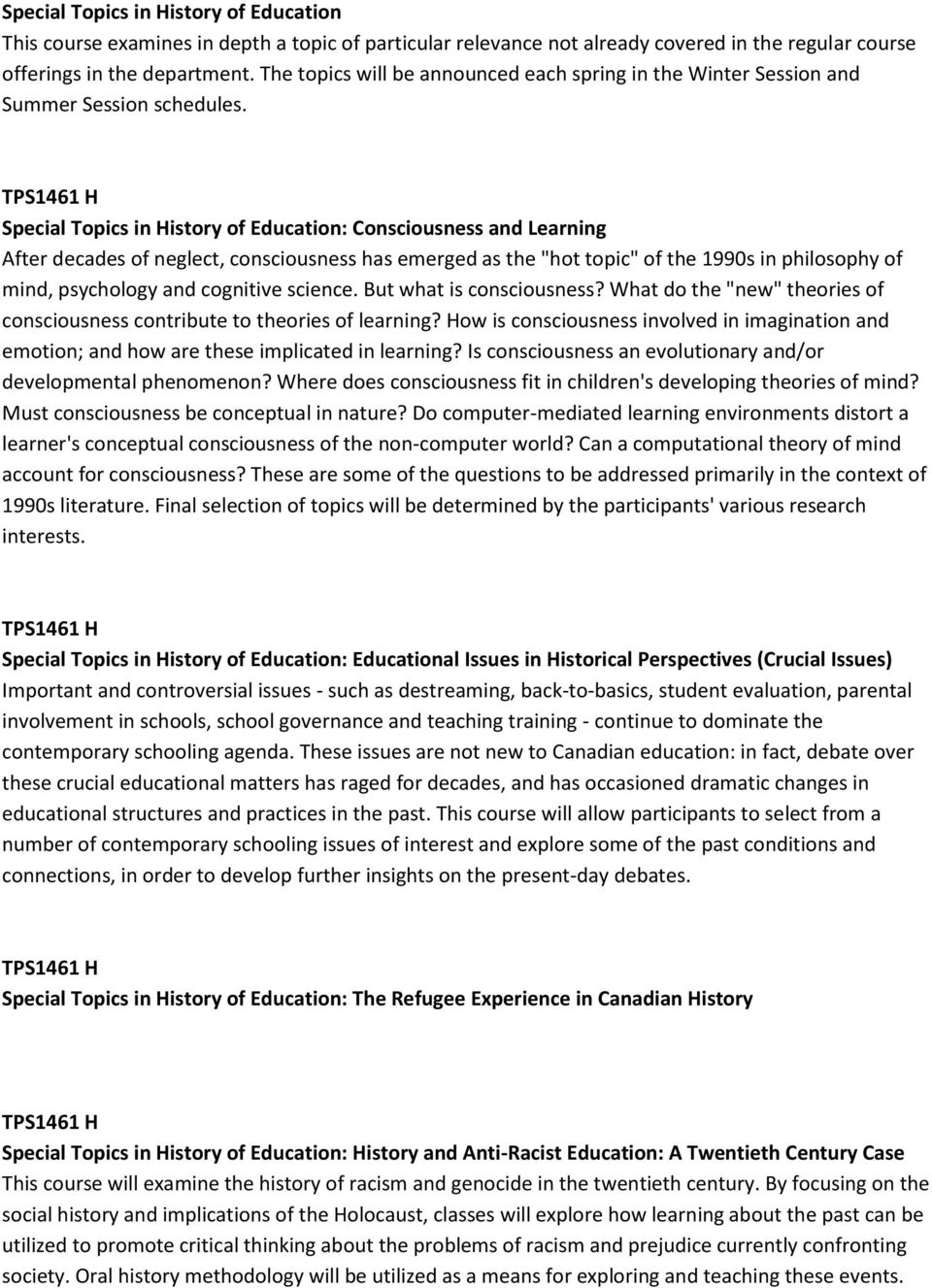 "TPS1461 H Special Topics in History of Education: Consciousness and Learning After decades of neglect, consciousness has emerged as the ""hot topic"" of the 1990s in philosophy of mind, psychology and"