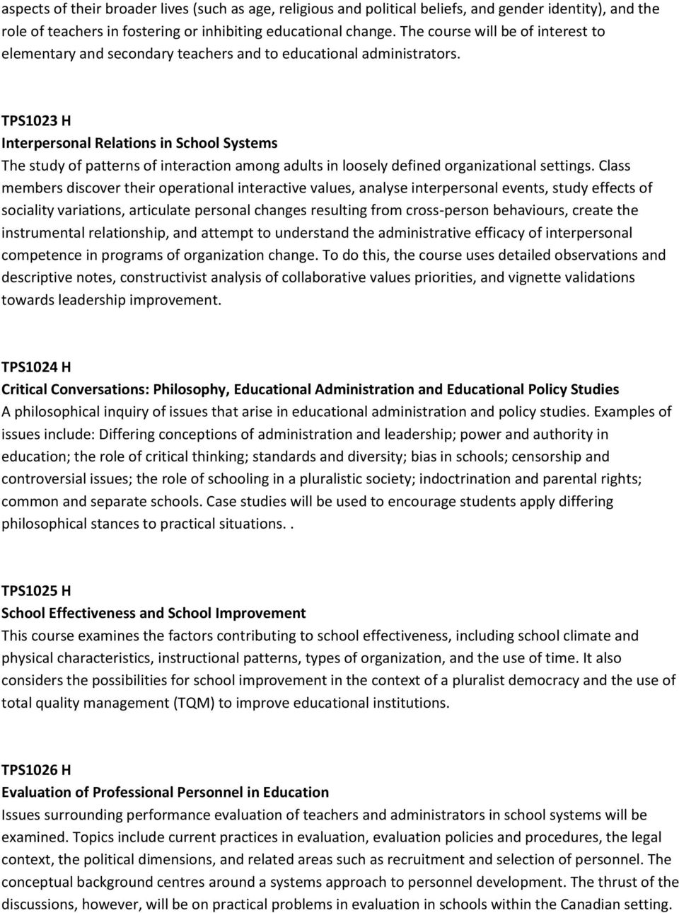 TPS1023 H Interpersonal Relations in School Systems The study of patterns of interaction among adults in loosely defined organizational settings.