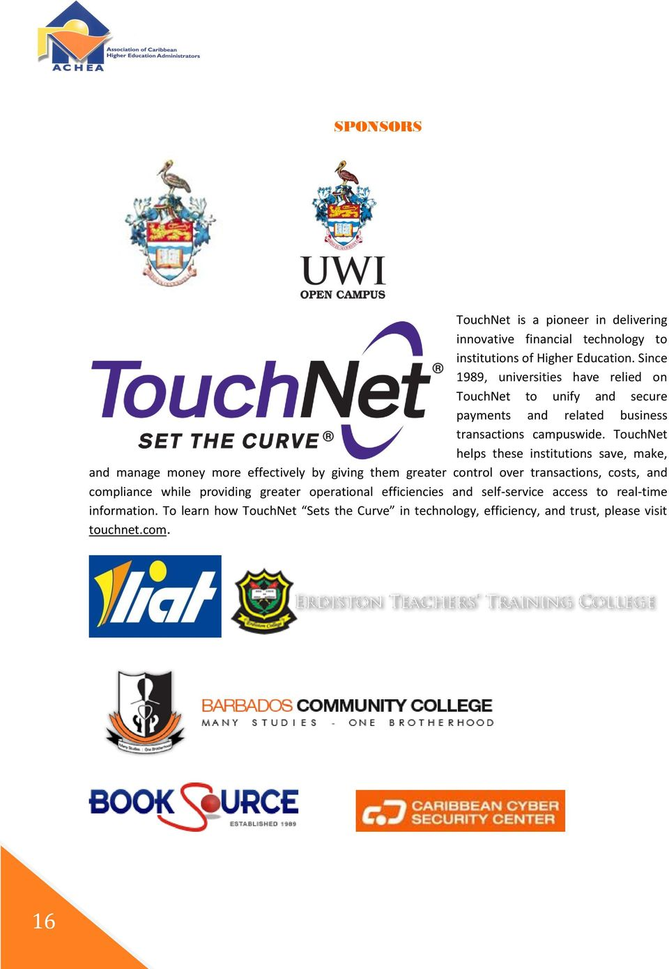 TouchNet helps these institutions save, make, and manage money more effectively by giving them greater control over transactions, costs, and