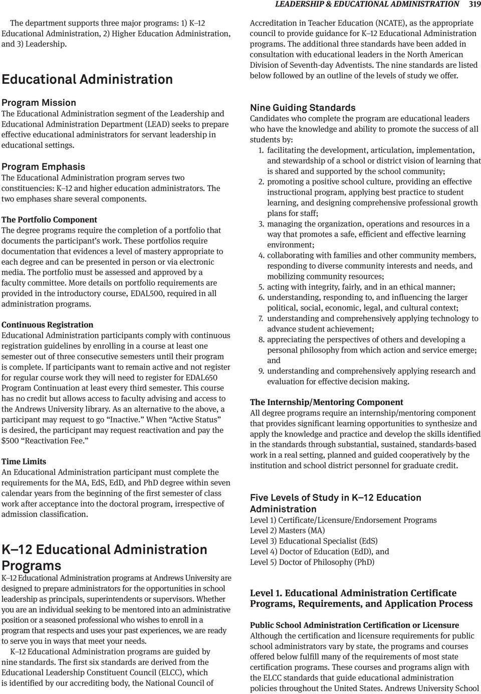administrators for servant leadership in educational settings. Program Emphasis The Educational Administration program serves two constituencies: K 12 and higher education administrators.