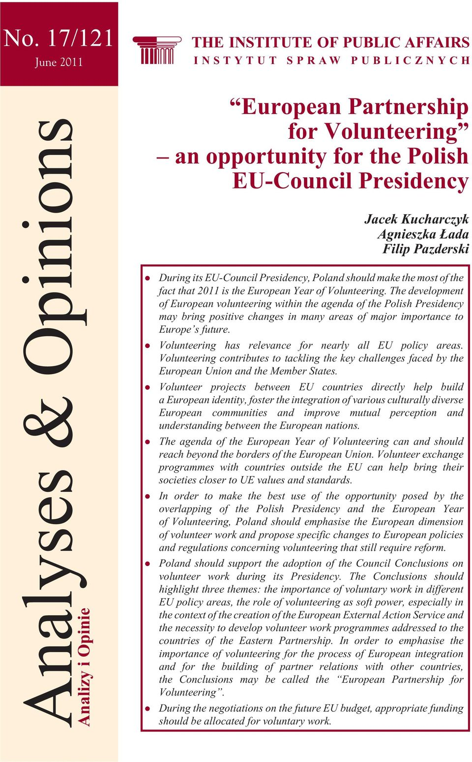 The development of European volunteering within the agenda of the Polish Presidency may bring positive changes in many areas of major importance to Europe s future.