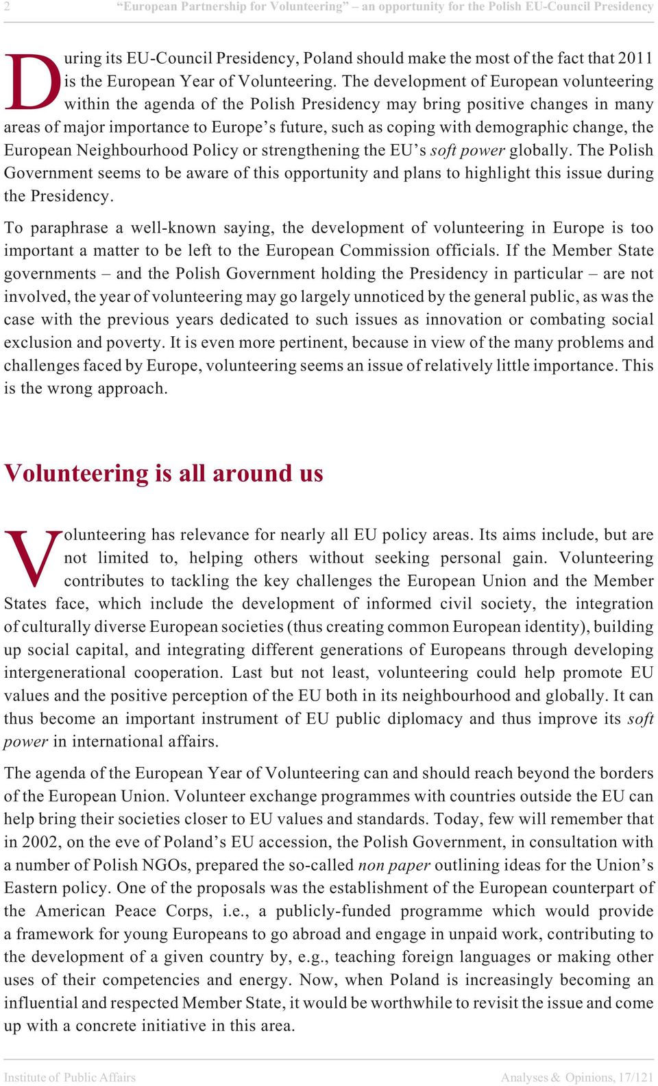 The development of European volunteering within the agenda of the Polish Presidency may bring positive changes in many areas of major importance to Europe s future, such as coping with demographic