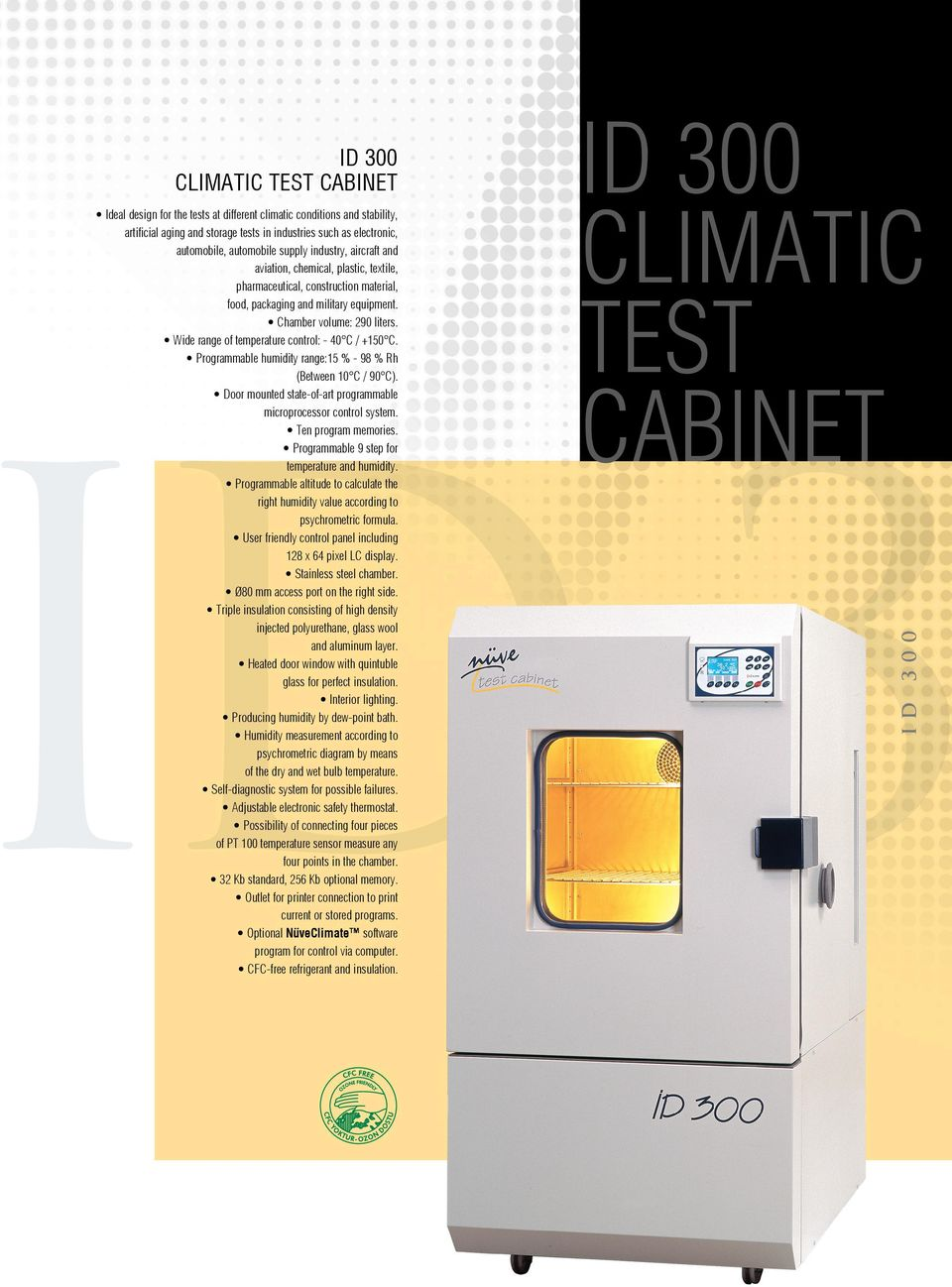 Programmable humidity range:15 % - 98 % Rh (Between 10 C / 90 C). Door mounted state-of-art programmable microprocessor control system. Ten program memories.
