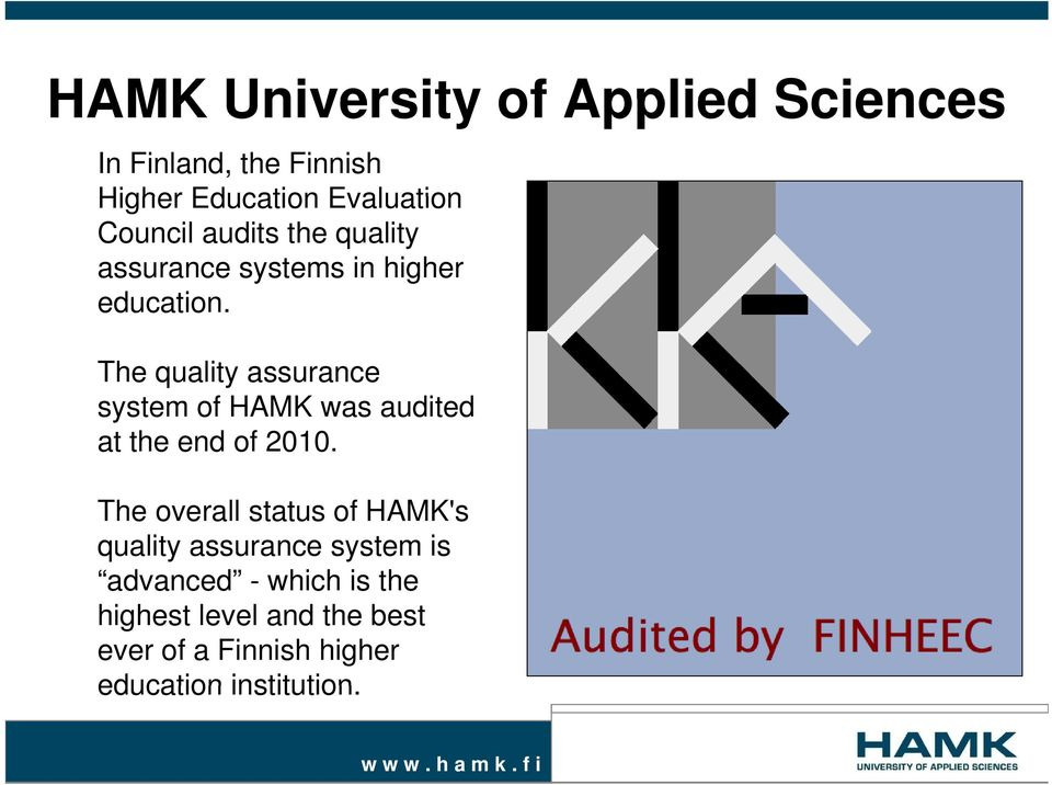 The quality assurance system of HAMK was audited at the end of 2010.