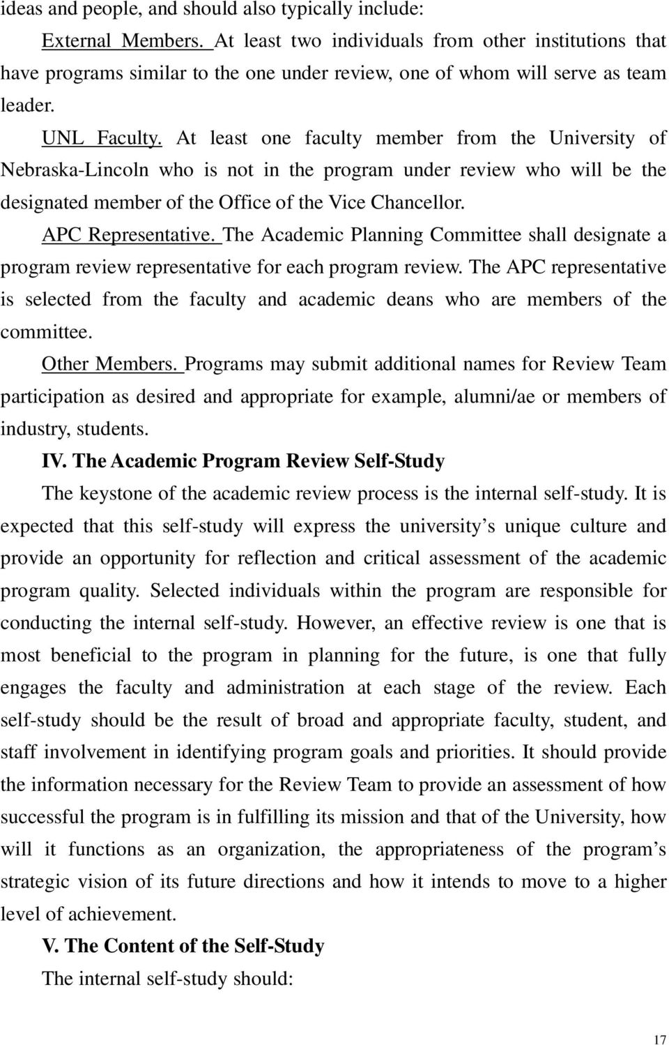 At least one faculty member from the University of Nebraska-Lincoln who is not in the program under review who will be the designated member of the Office of the Vice Chancellor. APC Representative.