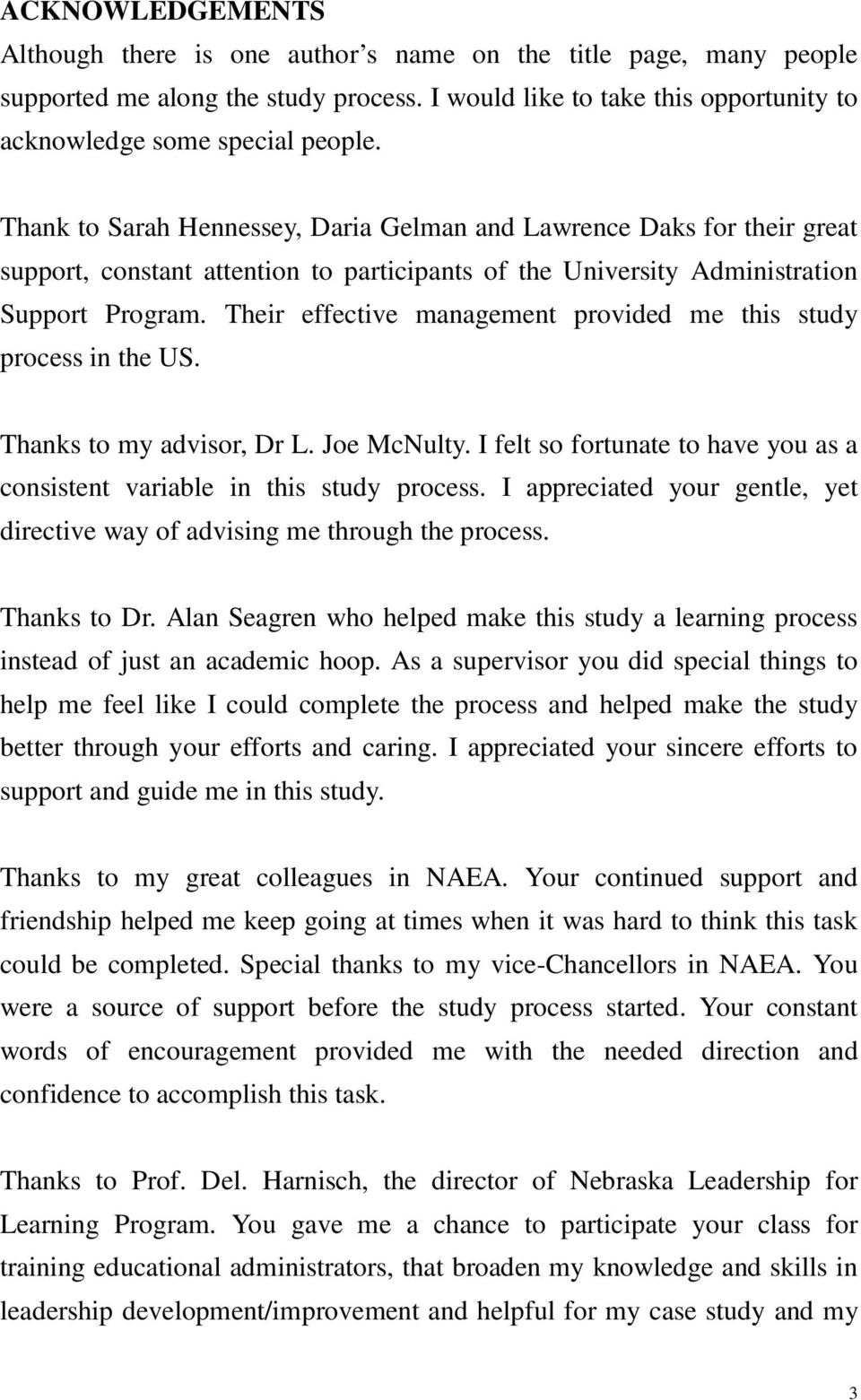 Their effective management provided me this study process in the US. Thanks to my advisor, Dr L. Joe McNulty. I felt so fortunate to have you as a consistent variable in this study process.