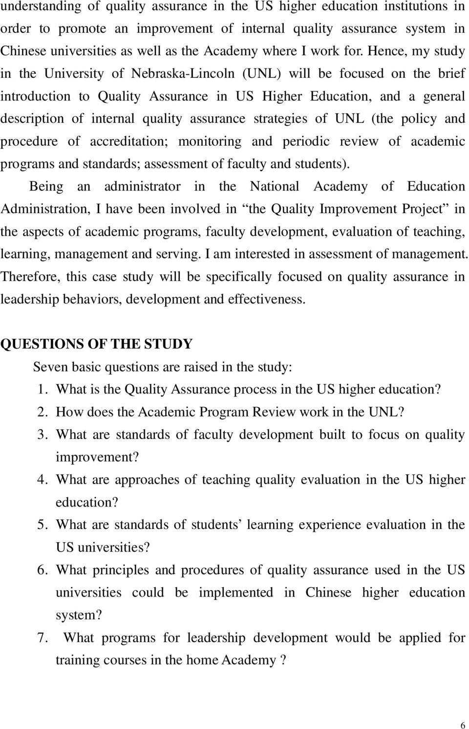 Hence, my study in the University of Nebraska-Lincoln (UNL) will be focused on the brief introduction to Quality Assurance in US Higher Education, and a general description of internal quality