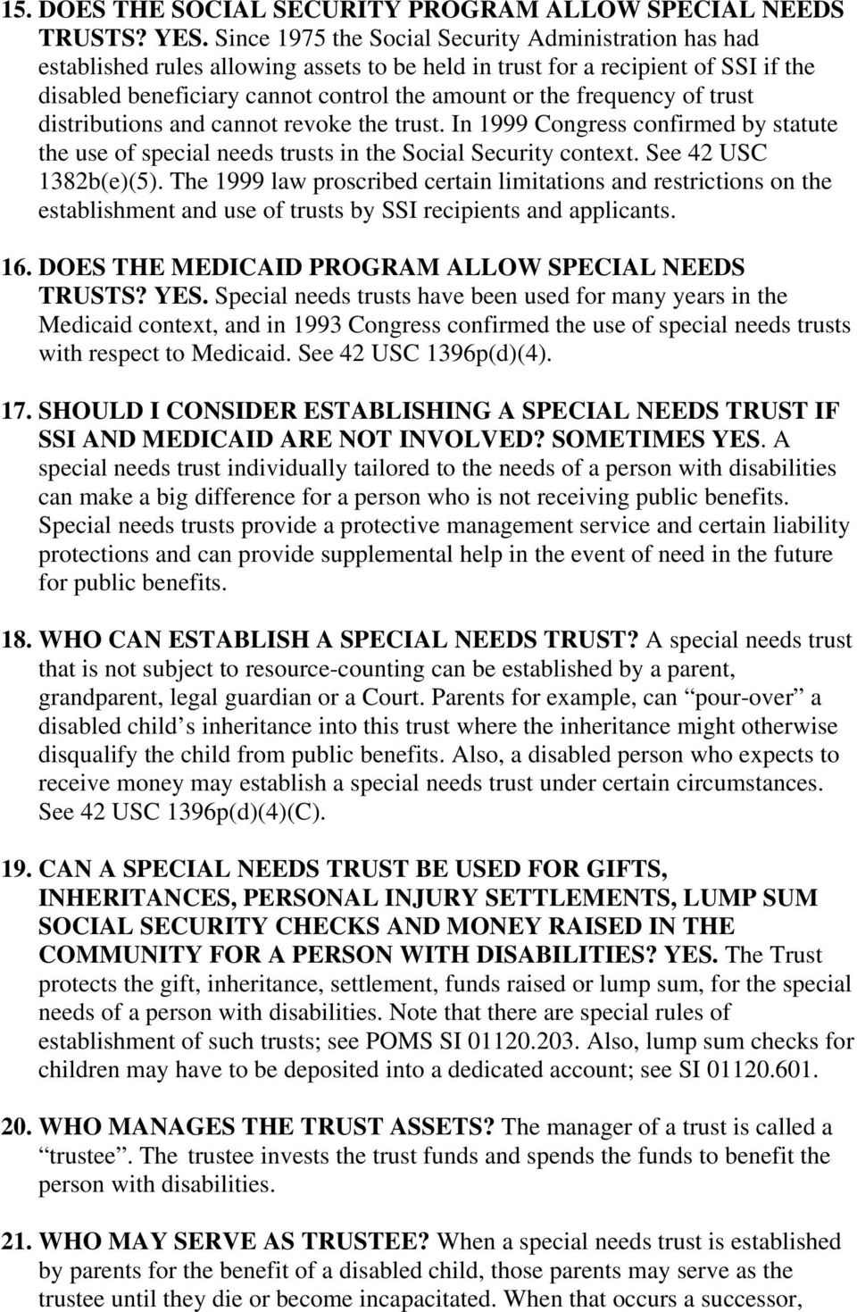 frequency of trust distributions and cannot revoke the trust. In 1999 Congress confirmed by statute the use of special needs trusts in the Social Security context. See 42 USC 1382b(e)(5).
