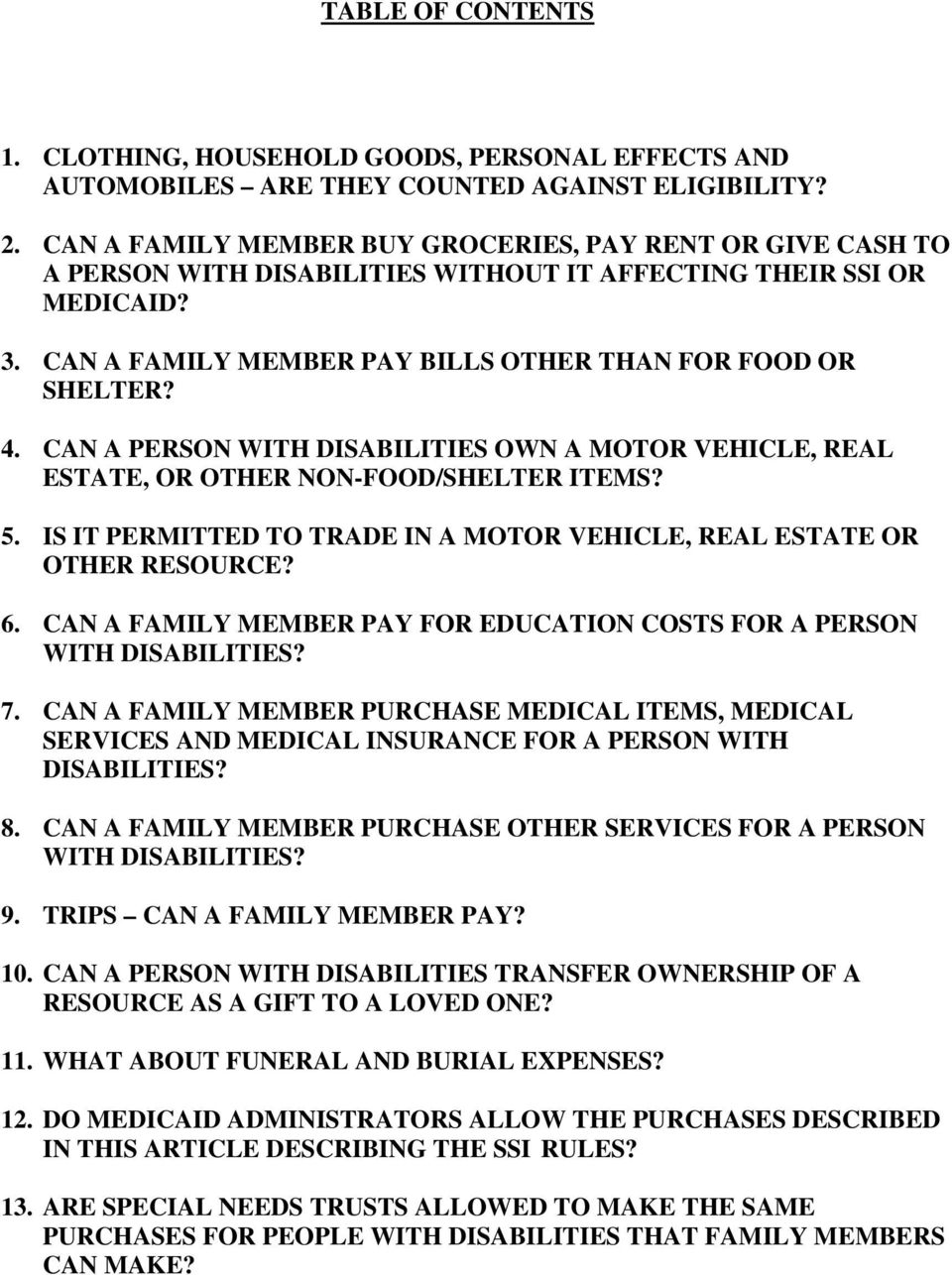 CAN A PERSON WITH DISABILITIES OWN A MOTOR VEHICLE, REAL ESTATE, OR OTHER NON-FOOD/SHELTER ITEMS? 5. IS IT PERMITTED TO TRADE IN A MOTOR VEHICLE, REAL ESTATE OR OTHER RESOURCE? 6.