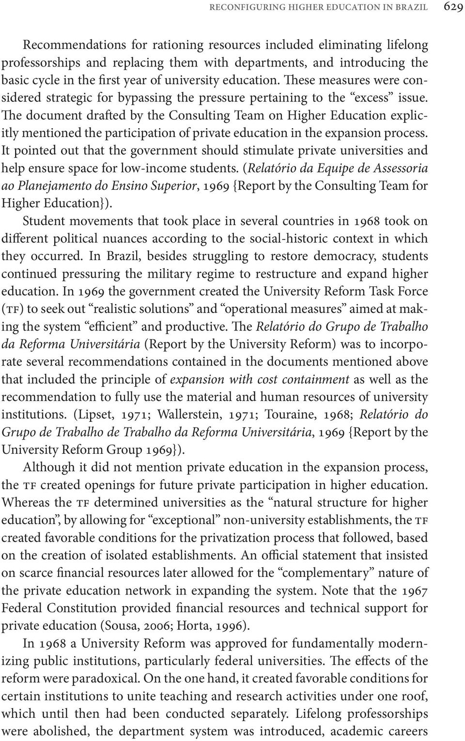 The document drafted by the Consulting Team on Higher Education explicitly mentioned the participation of private education in the expansion process.