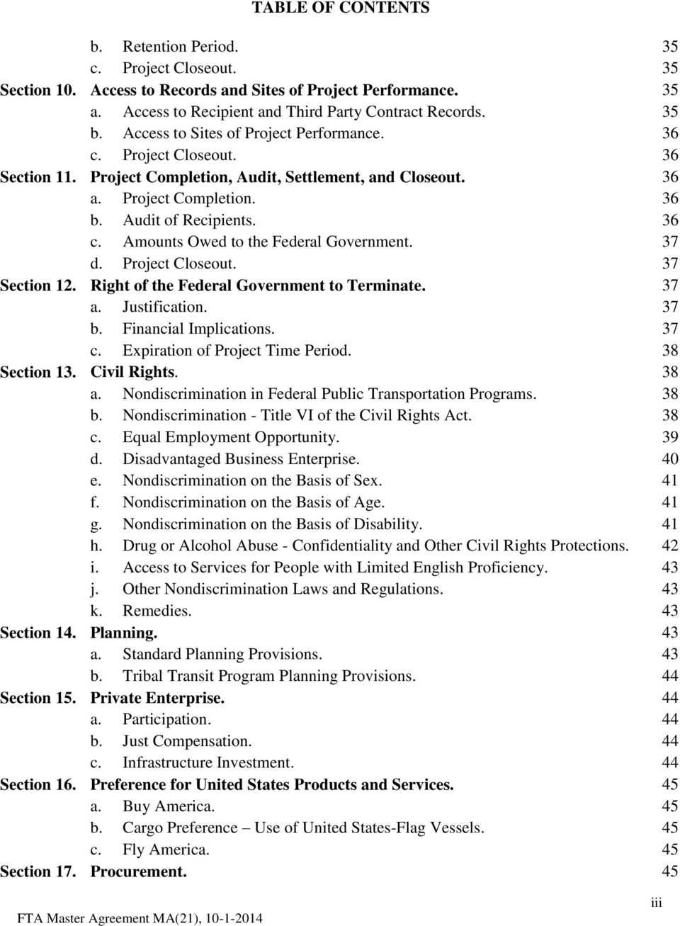 37 d. Project Closeout. 37 Section 12. Right of the Federal Government to Terminate. 37 a. Justification. 37 b. Financial Implications. 37 c. Expiration of Project Time Period. 38 Section 13.