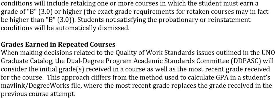 Grades Earned in Repeated Courses When making decisions related to the Quality of Work Standards issues outlined in the UNO Graduate Catalog, the Dual-Degree Program Academic Standards Committee