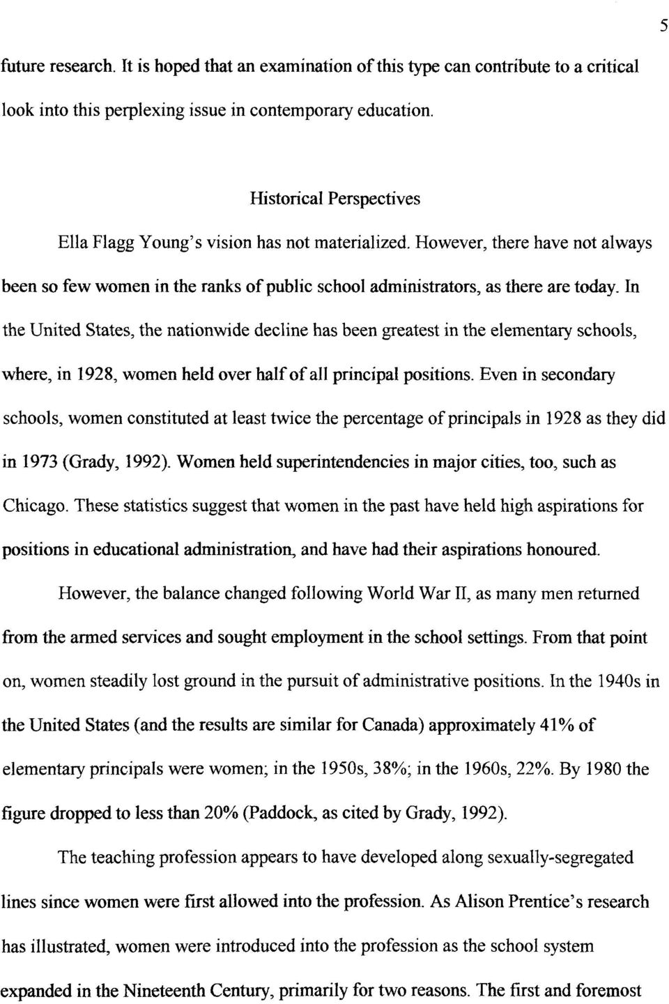 In the United States, the nationwide decline has been greatest in the elementary schools, where, in 1928, women held over half of all principal positions.