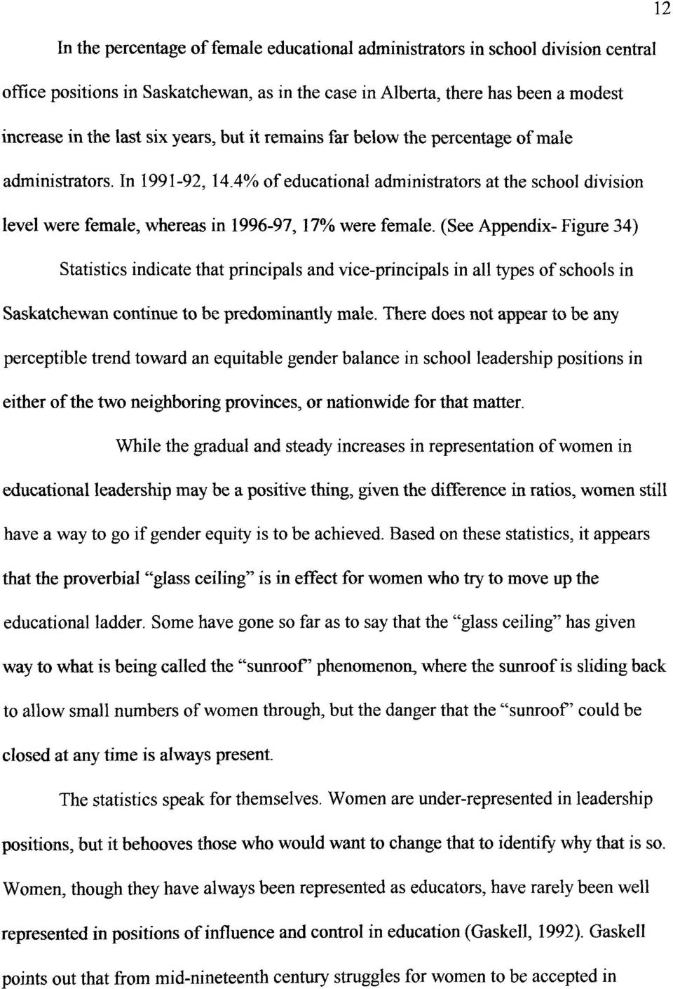 (See Appendix- Figure 34) Statistics indicate that principals and vice-principals in all types of schools in Saskatchewan continue to be predominantly male.