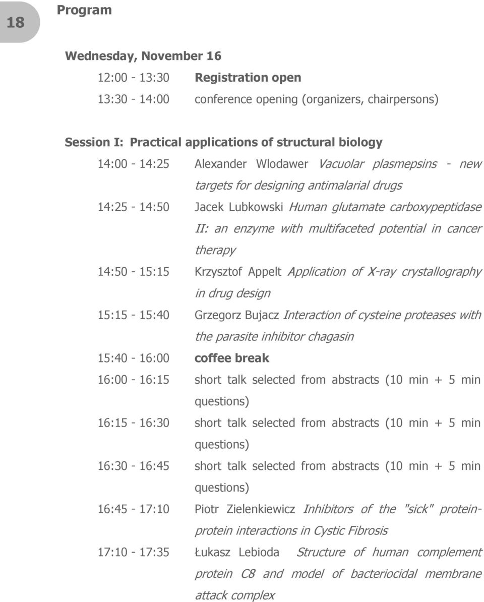 14:50-15:15 Krzysztof Appelt Application of X-ray crystallography in drug design 15:15-15:40 Grzegorz Bujacz Interaction of cysteine proteases with the parasite inhibitor chagasin 15:40-16:00 coffee