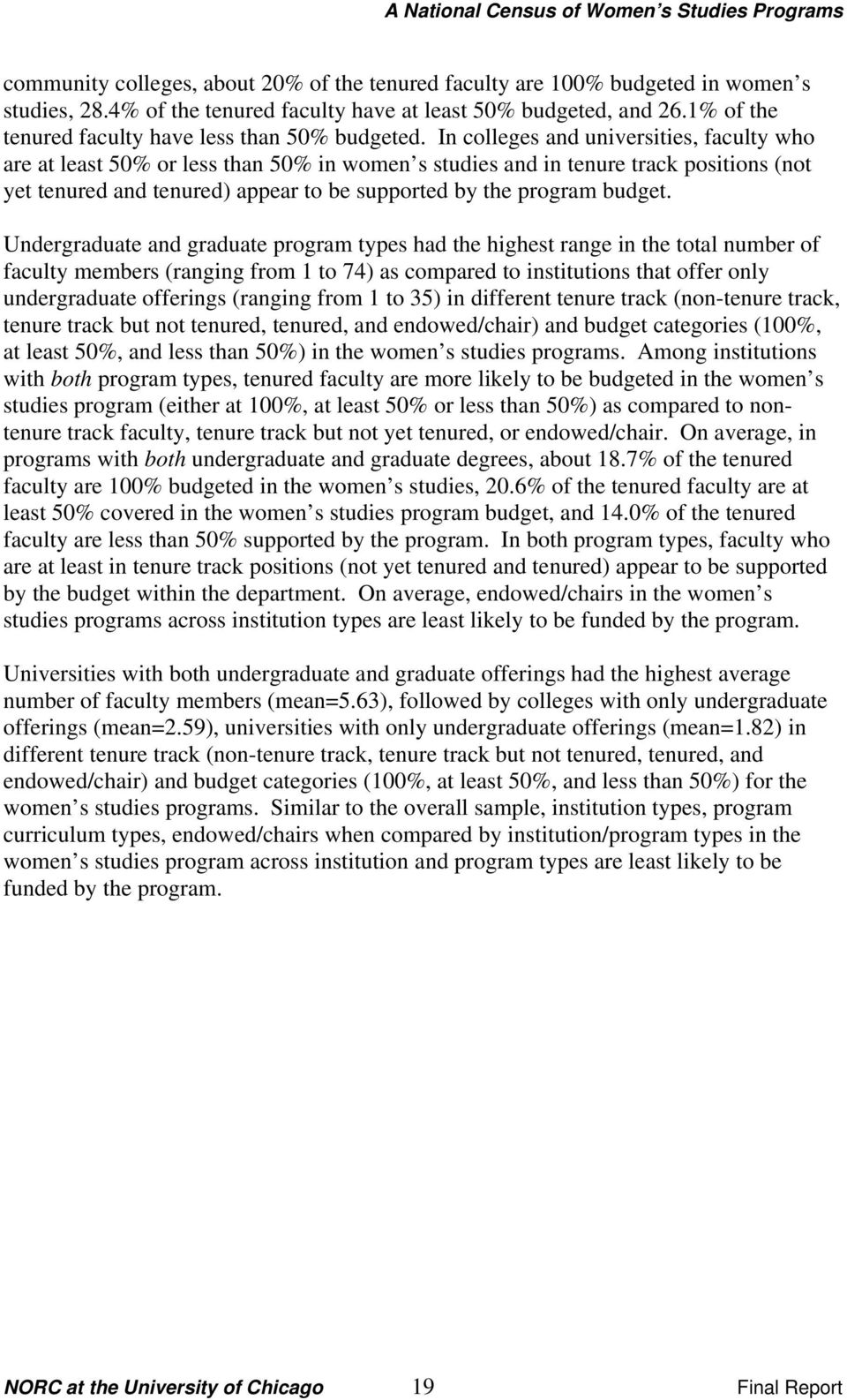 In colleges and universities, faculty who are at least 50% or less than 50% in women s studies and in tenure track positions (not yet tenured and tenured) appear to be supported by the program budget.