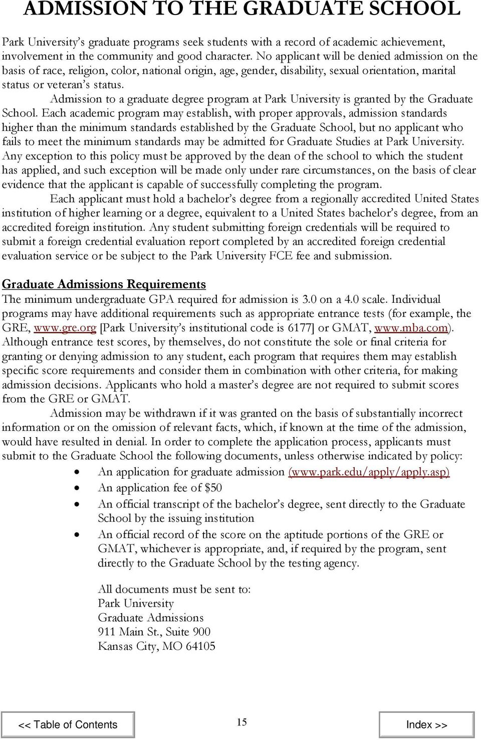 Admission to a graduate degree program at Park University is granted by the Graduate School.