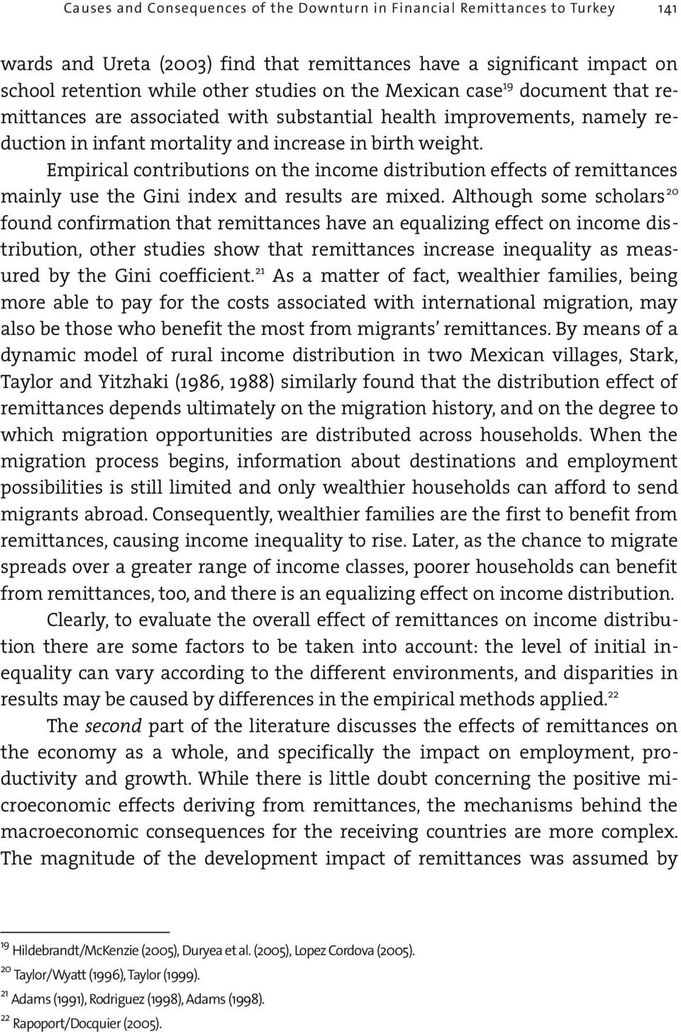 Empirical contributions on the income distribution effects of remittances mainly use the Gini index and results are mixed.