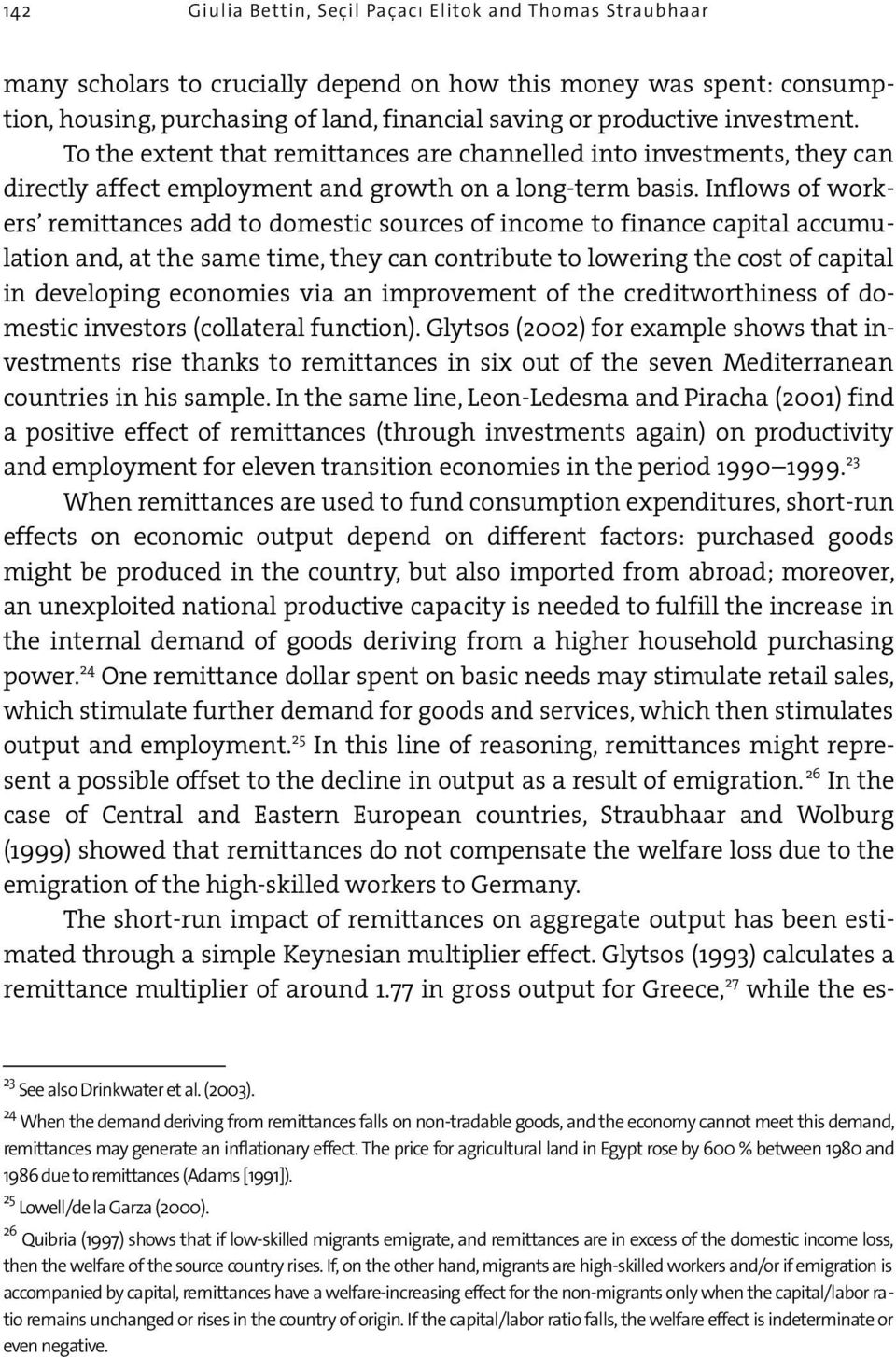 Inflows of workers remittances add to domestic sources of income to finance capital accumulation and, at the same time, they can contribute to lowering the cost of capital in developing economies via